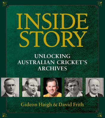 Inside Story: Unlocking Australian Cricket's Archives by Gideon Haigh
