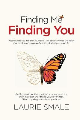 Finding Me Finding You: An Inspirational, Fun-Filled Journey of Self-Discovery That Will Openyour Mind to Who You Really are and What You Stand for! by Laurie Smale