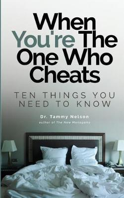 When You're the One Who Cheats: Ten Things You Need to Know by Tammy Nelson