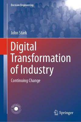 Digital Transformation of Industry: Continuing Change by John Stark