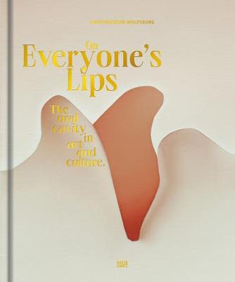 On Everyone's Lips: The Oral Cavity in Art and Culture by Andreas Beitin