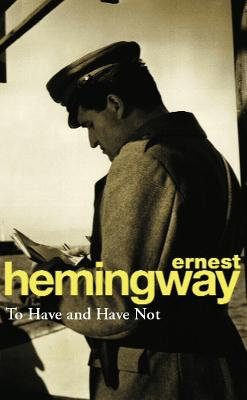To Have and Have Not by Ernest Hemingway