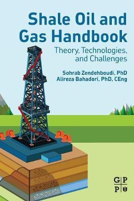 Shale Oil and Gas Handbook by Sohrab Zendehboudi
