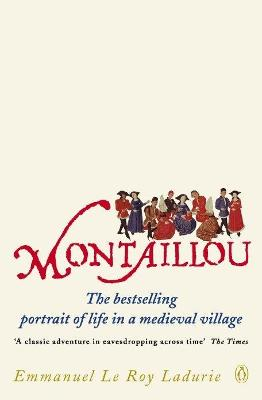Montaillou: Cathars and Catholics in a French Village 1294-1324 by Emmanuel Le Roy Ladurie