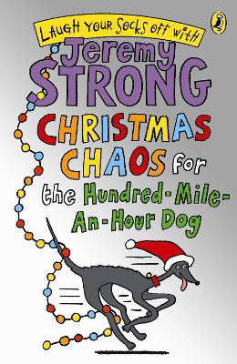 Christmas Chaos for the Hundred-Mile-An-Hour Dog by Jeremy Strong
