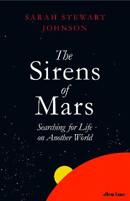 The Sirens of Mars: Searching for Life on Another World by Sarah Stewart Johnson