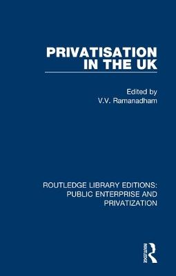 Privatisation in the UK by V.  V. Ramanadham