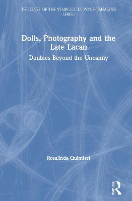 Dolls, Photography and the Late Lacan: Doubles Beyond the Uncanny by Rosalinda Quintieri