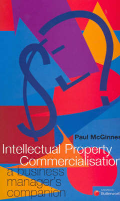 Intellectual Property Commercialisation: A Business Manager's Companion by P McGinness