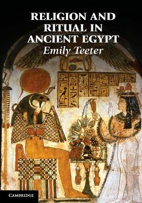 Religion and Ritual in Ancient Egypt by Emily Teeter