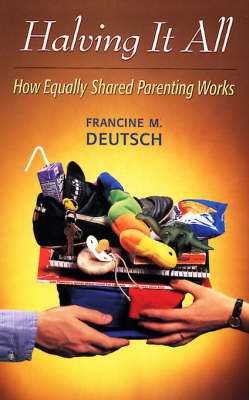 Halving it All: How Equally Shared Parenting Works by Francine M. Deutsch