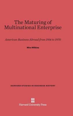 Maturing of Multinational Enterprise by Mira Wilkins