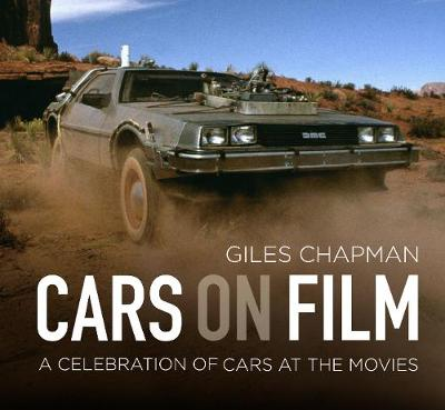 Cars on Film: A Celebration of Cars at the Movies by Giles Chapman