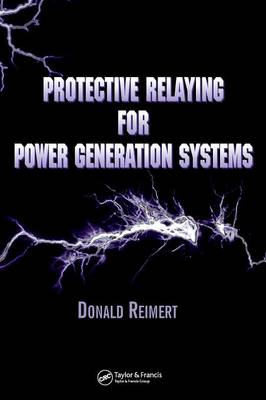 Protective Relaying for Power Generation Systems by Donald Reimert