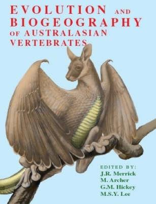 Evolution and Biogeography of Australasian Vertebrates by J.R. Merrick