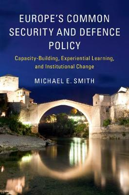 Europe's Common Security and Defence Policy by Michael E. Smith