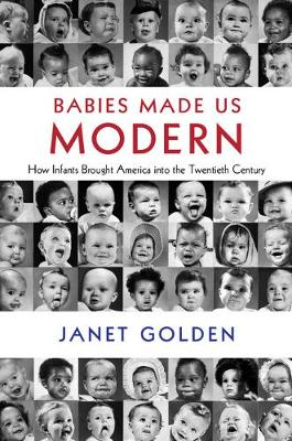 Babies Made Us Modern by Janet Golden