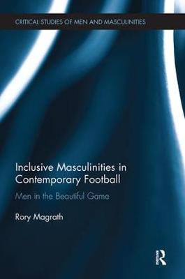 Inclusive Masculinities in Contemporary Football by Rory Magrath