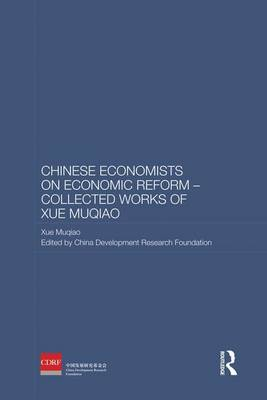 Chinese Economists on Economic Reform - Collected Works of Xue Muqiao by The China Development Research Foundation