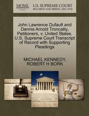 John Lawrence Dufault and Dennis Arnold Troncatty, Petitioners, V. United States. U.S. Supreme Court Transcript of Record with Supporting Pleadings by Michael Kennedy