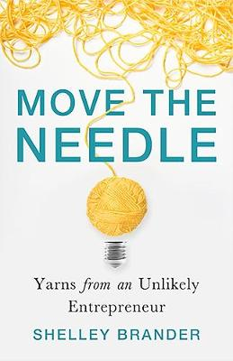 Move the Needle: Yarns from an Unlikely Entrepreneur by Shelley Brander