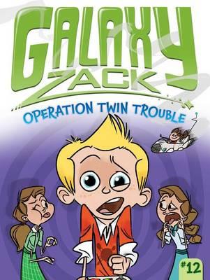 Galaxy Zack #12: Operation Twin Trouble by Ray O'Ryan