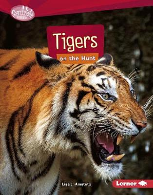 Tigers on the Hunt by Lisa J Amstutz