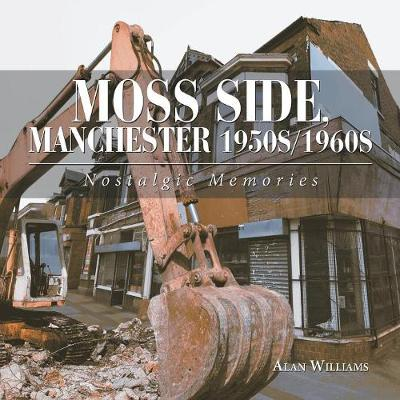 Moss Side, Manchester 1950S/1960S: Nostalgic Memories by Alan Williams
