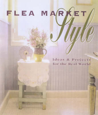 Flea Market Style: Ideas and Projects for the Real World by Jerri Farris