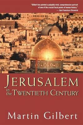 Jerusalem in the Twentieth Century by Fellow Martin Gilbert