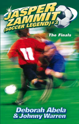 Jasper Zammit Soccer Legend 3: The Finals by Deborah Abela