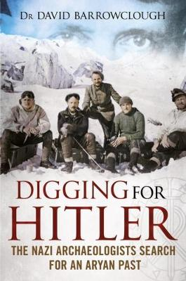 Digging for Hitler by David Barrowclough