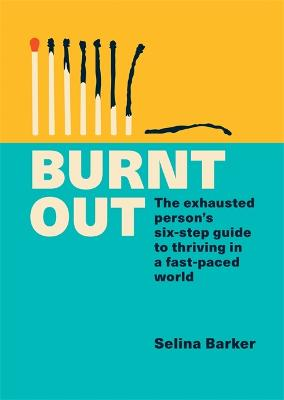 Burnt Out: The exhausted person's six-step guide to thriving in a fast-paced world by Selina Barker