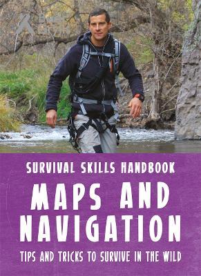 Bear Grylls Survival Skills Handbook: Maps and Navigation by Bear Grylls