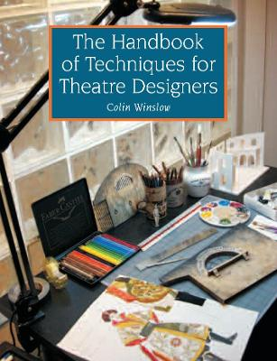 Handbook of Techniques for Theatre Designers by Colin Winslow