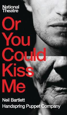 Or You Could Kiss Me by Neil Bartlett