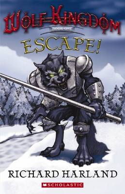Wolf Kingdom: #1 Escape! by Richard Harland