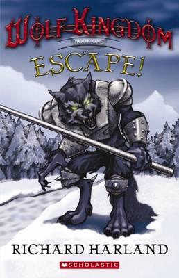 Wolf Kingdom: #1 Escape! by Richard Harland