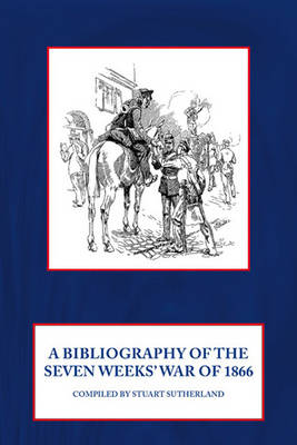 Bibliography of the Seven Weeks War by Stuart Sutherland