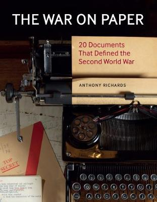The War on Paper: 20 Documents that Defined the Second World War by Anthony Richards