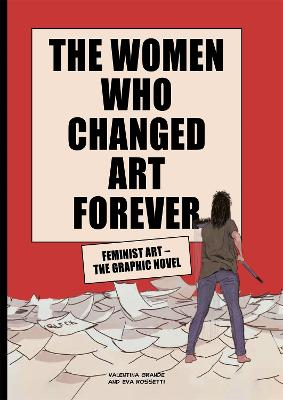 The Women Who Changed Art Forever: Feminist Art - The Graphic Novel book