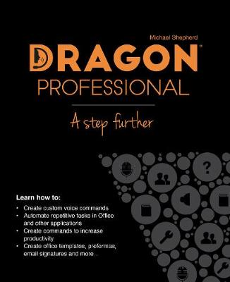Dragon Professional - A Step Further: Automate virtually any task on your PC by voice by Michael Shepherd