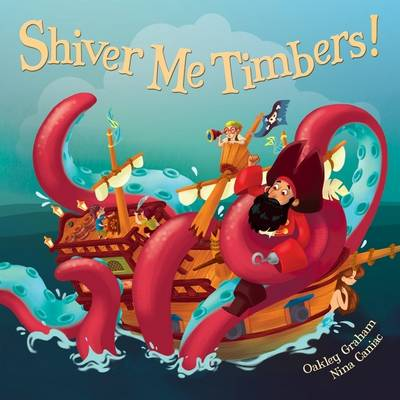 Shiver Me Timbers! by Oakley Illustrated by Caniac, Nina Graham