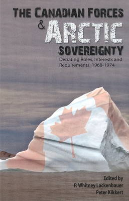 The Canadian Forces and Arctic Sovereignty by P. Whitney Lackenbauer