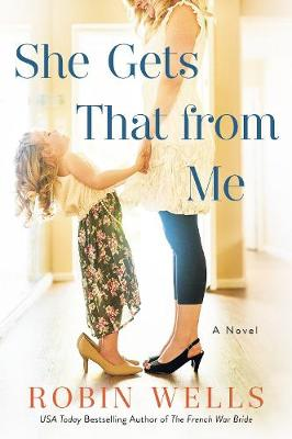 She Gets That From Me by Robin Wells
