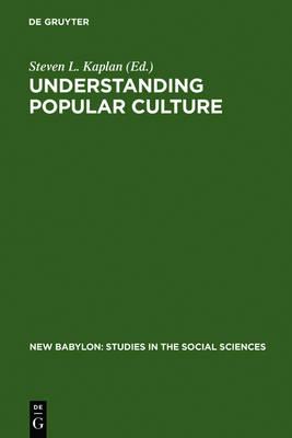 Understanding Popular Culture by Steven Laurence Kaplan
