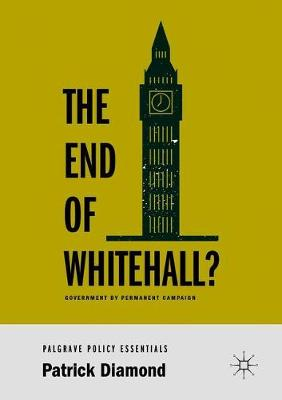 The End of Whitehall?: Government by Permanent Campaign book