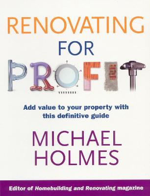 Renovating For Profit by Michael Holmes