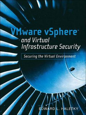 VMware vSphere and Virtual Infrastructure Security by Edward Haletky