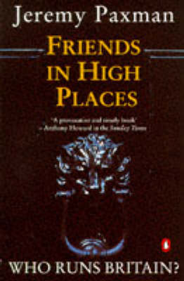 Friends in High Places: Who Runs Britain? by Jeremy Paxman